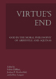 Virtue's End: God in the Moral Philosophy of Aristotle and Aquinas